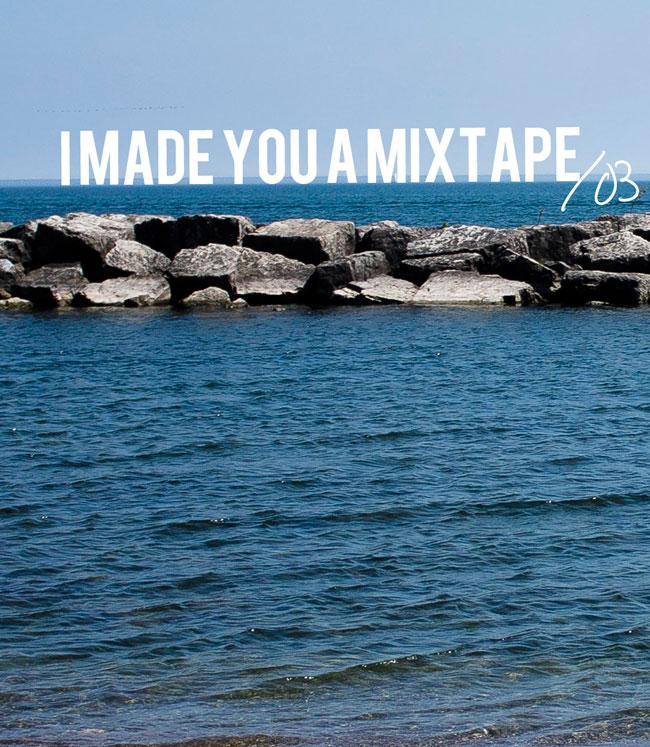 i made you a mixtape / 03