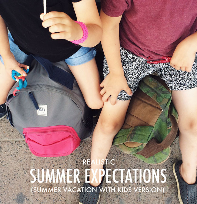 Realistic Summer Expectations #summerwithkids