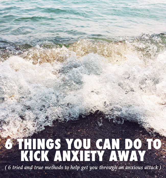 That Anxious Feeling: 6 Things You Can Do To Kick Anxiety Away