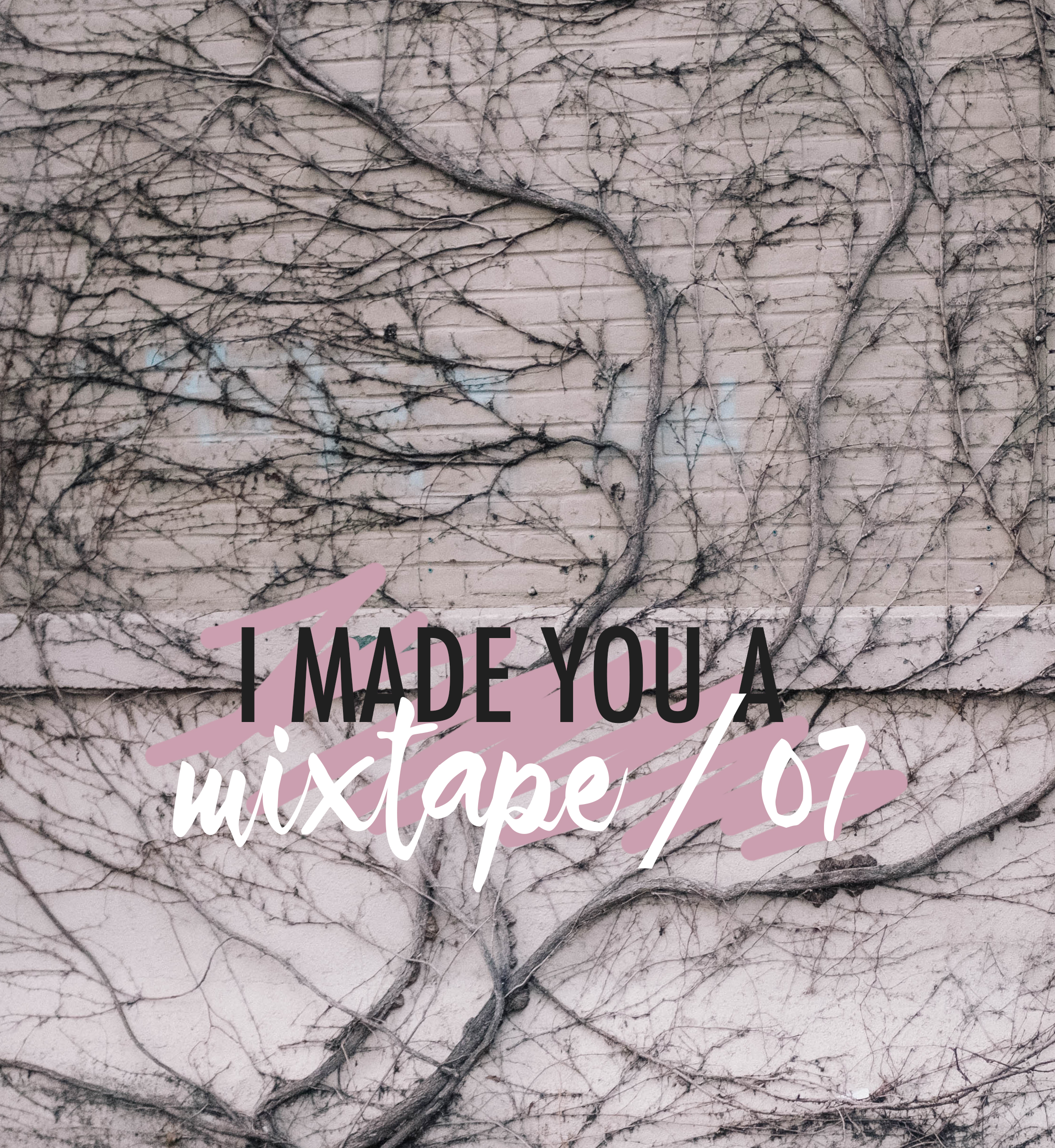 i made you a mixtape / 07 #playlist